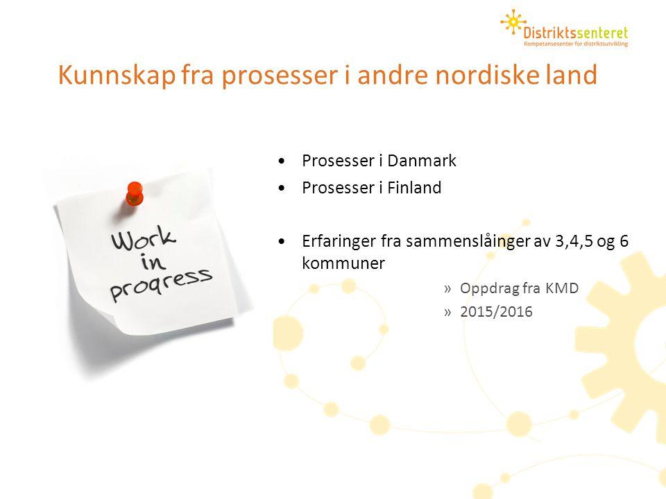 Kunnskap fra prosesser i andre nordiske land Prosesser i Danmark Prosesser i Finland Erfaringer fra sammenslåinger av 3,4,5 og 6 kommuner »Oppdrag fra