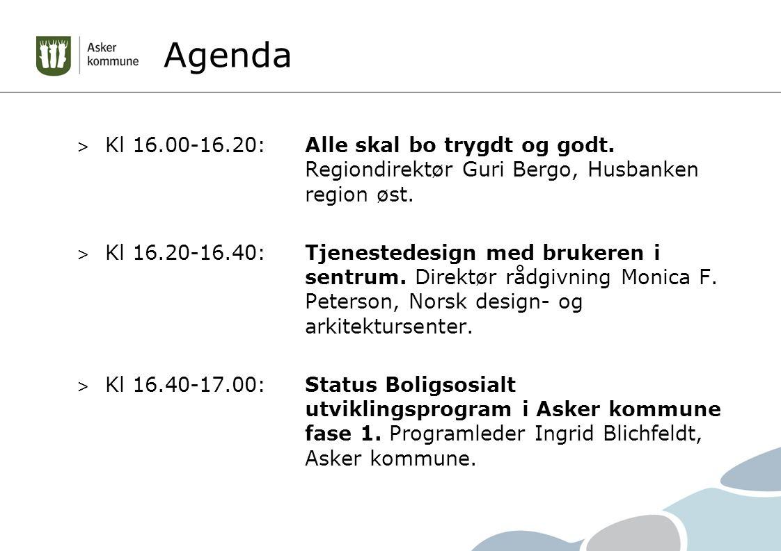 Agenda > Kl 16.00-16.20: Alle skal bo trygdt og godt. Regiondirektør Guri Bergo, Husbanken region øst. > Kl 16.20-16.40:Tjenestedesign med brukeren i