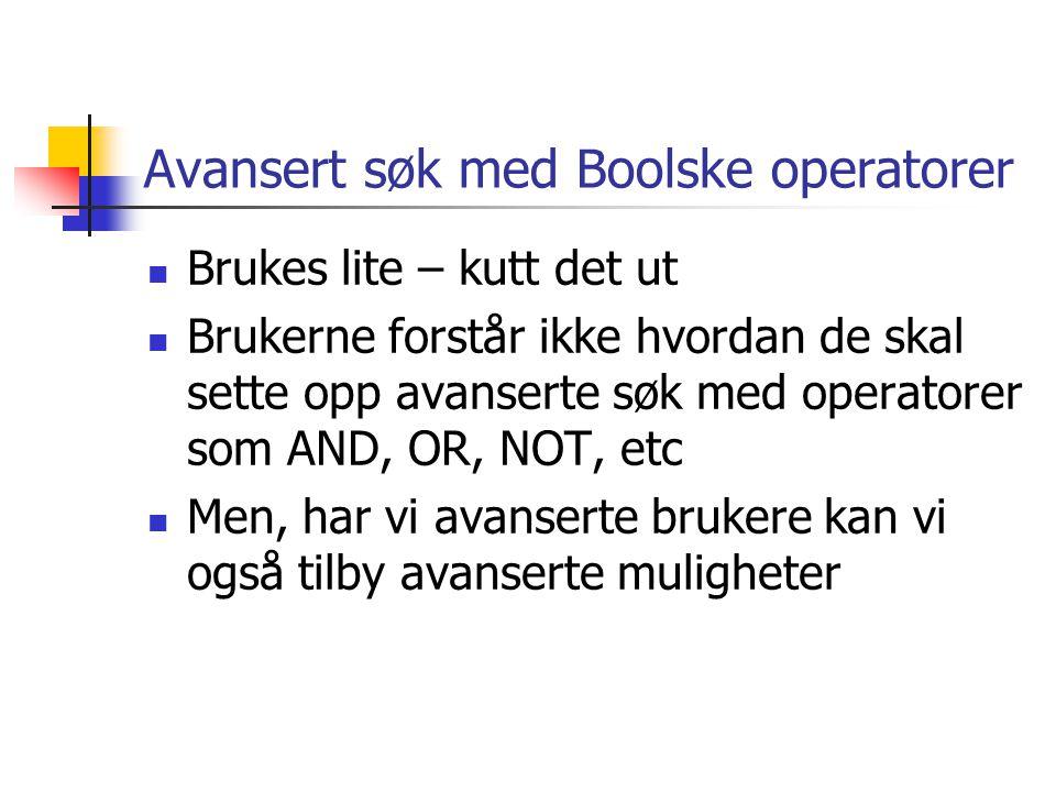 Avansert søk med Boolske operatorer Brukes lite – kutt det ut Brukerne forstår ikke hvordan de skal sette opp avanserte søk med operatorer som AND, OR