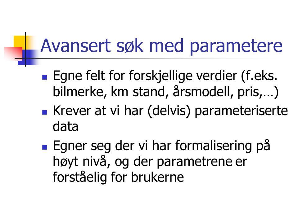 Avansert søk med parametere Egne felt for forskjellige verdier (f.eks. bilmerke, km stand, årsmodell, pris,…) Krever at vi har (delvis) parameterisert