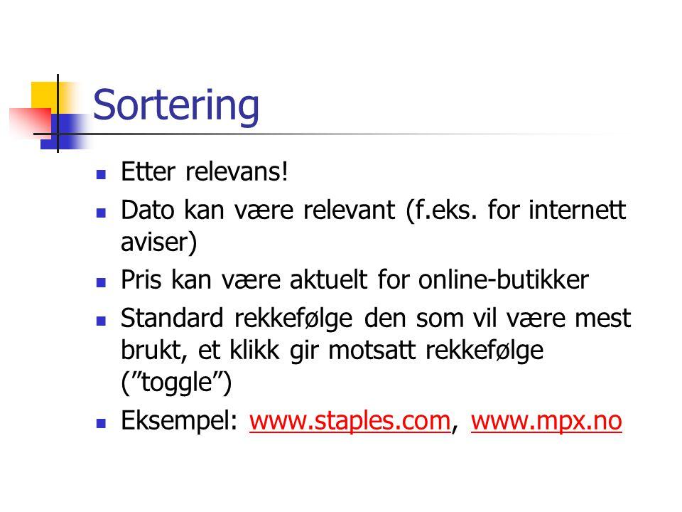Sortering Etter relevans! Dato kan være relevant (f.eks. for internett aviser) Pris kan være aktuelt for online-butikker Standard rekkefølge den som v