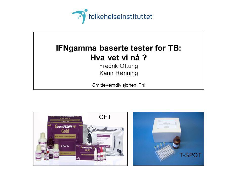 T-SPOT QFT IFNgamma baserte tester for TB: Hva vet vi nå .