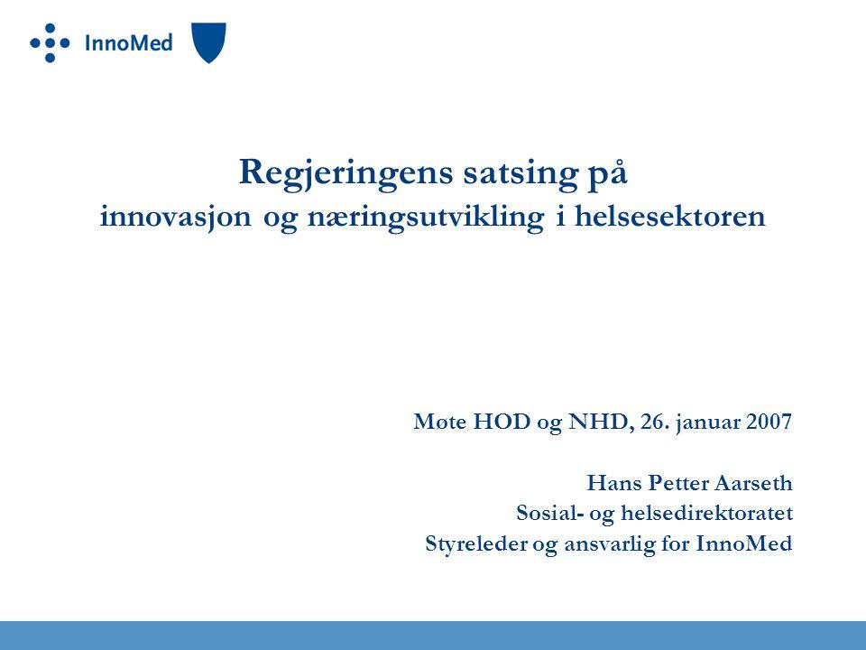 Regjeringens satsing på innovasjon og næringsutvikling i helsesektoren Møte HOD og NHD, 26.