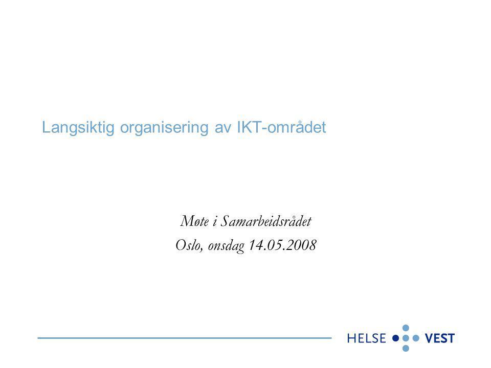 Langsiktig organisering av IKT-området Møte i Samarbeidsrådet Oslo, onsdag 14.05.2008