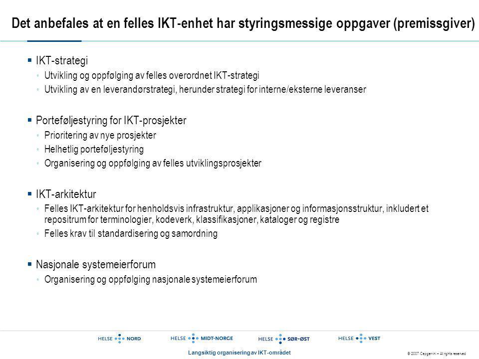 © 2007 Capgemini – All rights reserved Langsiktig organisering av IKT-området Det anbefales at en felles IKT-enhet har styringsmessige oppgaver (premi