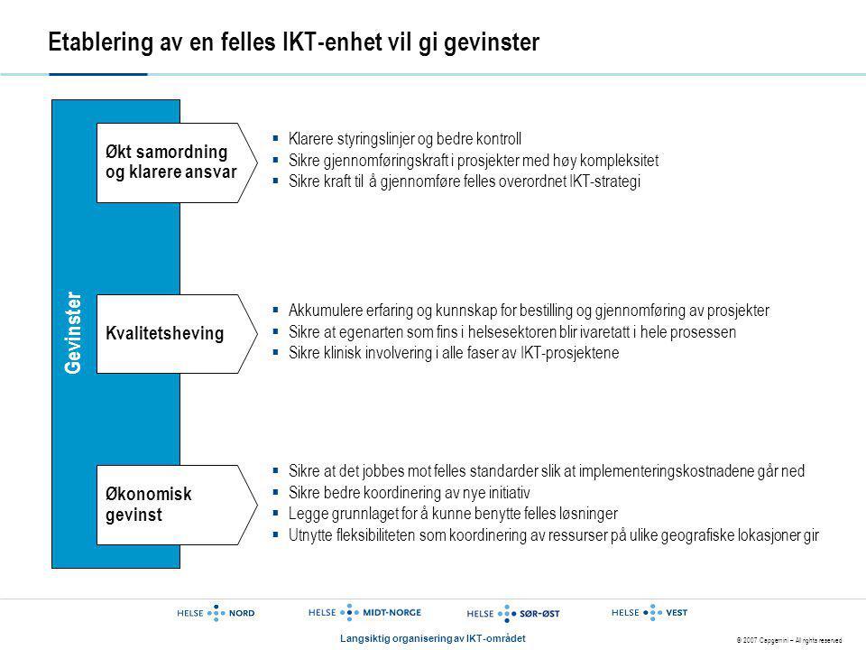 © 2007 Capgemini – All rights reserved Langsiktig organisering av IKT-området Gevinster Etablering av en felles IKT-enhet vil gi gevinster Økt samordn