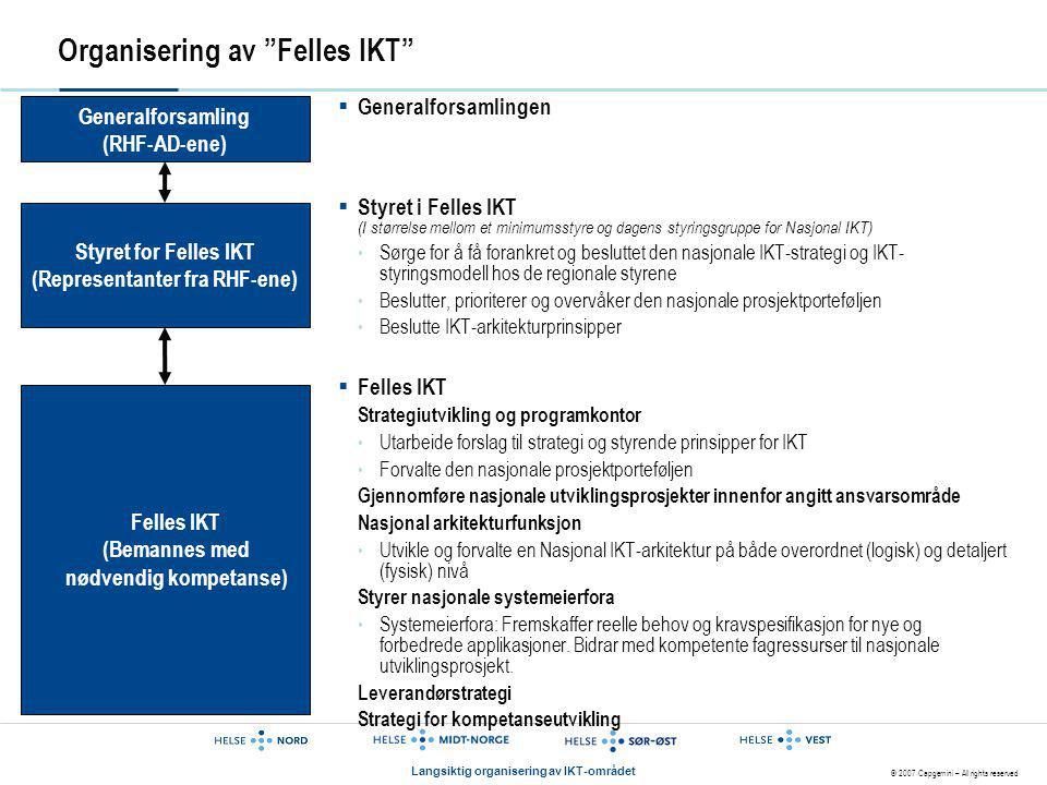 """© 2007 Capgemini – All rights reserved Langsiktig organisering av IKT-området Organisering av """"Felles IKT""""  Generalforsamlingen  Styret i Felles IKT"""