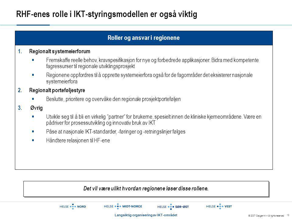 © 2007 Capgemini – All rights reserved Langsiktig organisering av IKT-området 13 RHF-enes rolle i IKT-styringsmodellen er også viktig Roller og ansvar