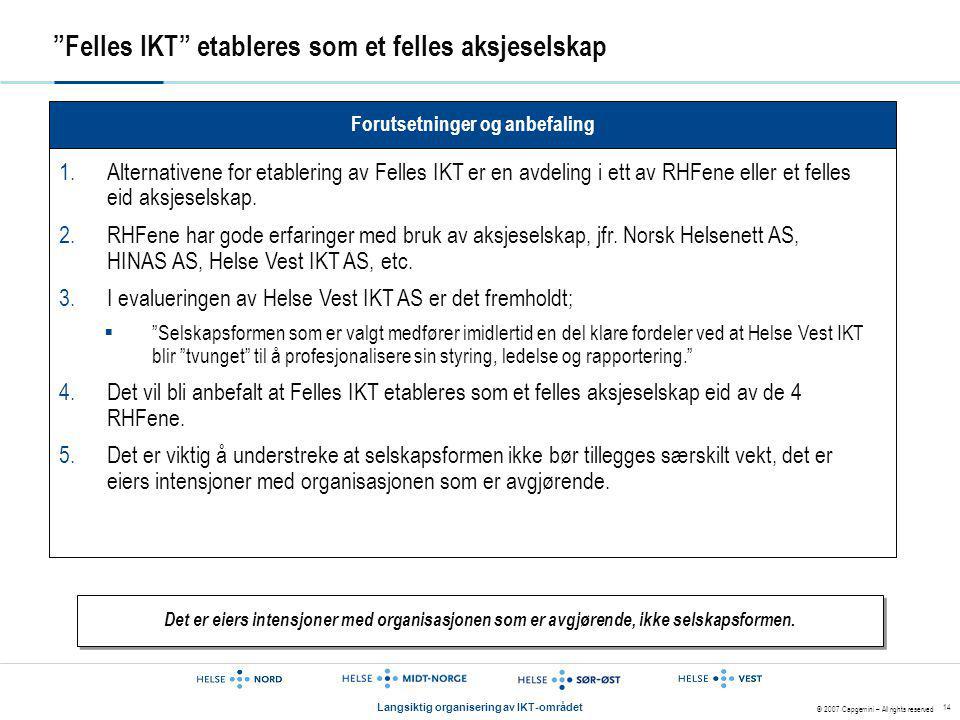 """© 2007 Capgemini – All rights reserved Langsiktig organisering av IKT-området 14 """"Felles IKT"""" etableres som et felles aksjeselskap Forutsetninger og a"""