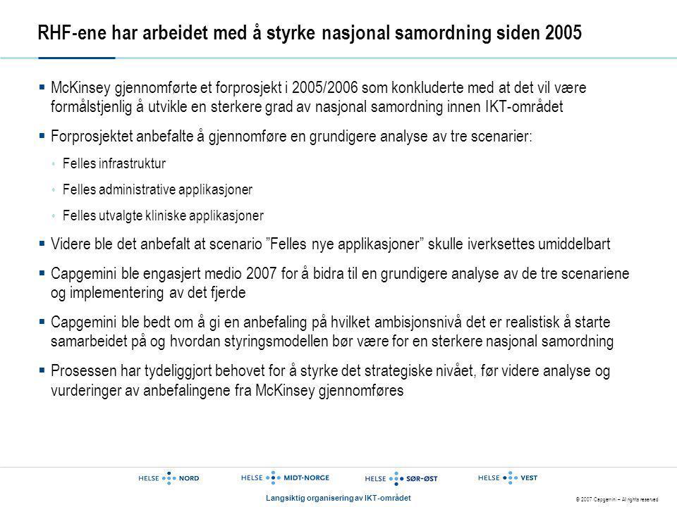 © 2007 Capgemini – All rights reserved Langsiktig organisering av IKT-området RHF-ene har arbeidet med å styrke nasjonal samordning siden 2005  McKin