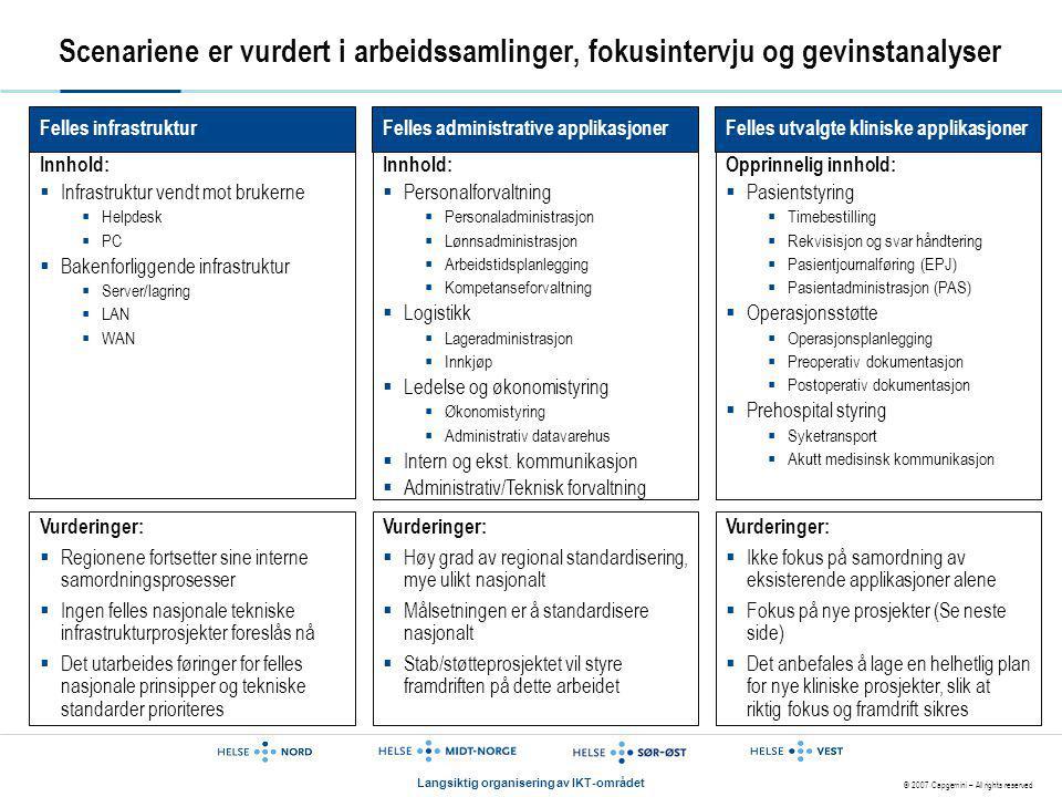 © 2007 Capgemini – All rights reserved Langsiktig organisering av IKT-området Scenariene er vurdert i arbeidssamlinger, fokusintervju og gevinstanalys