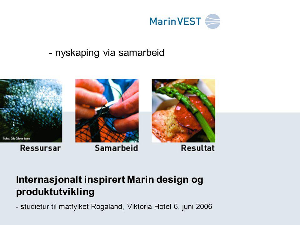 - nyskaping via samarbeid Internasjonalt inspirert Marin design og produktutvikling - studietur til matfylket Rogaland, Viktoria Hotel 6. juni 2006
