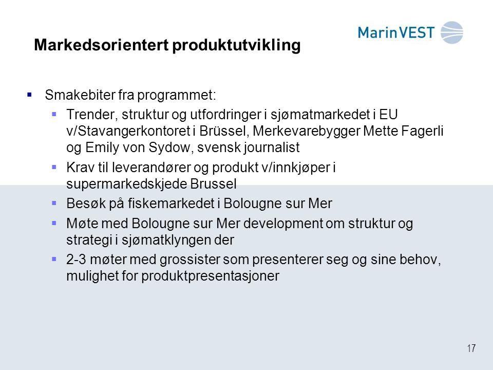 17 Markedsorientert produktutvikling  Smakebiter fra programmet:  Trender, struktur og utfordringer i sjømatmarkedet i EU v/Stavangerkontoret i Brüs