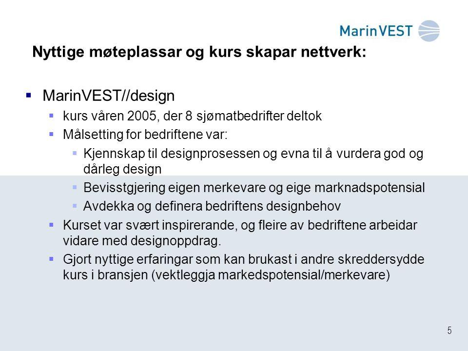 5 Nyttige møteplassar og kurs skapar nettverk:  MarinVEST//design  kurs våren 2005, der 8 sjømatbedrifter deltok  Målsetting for bedriftene var: 