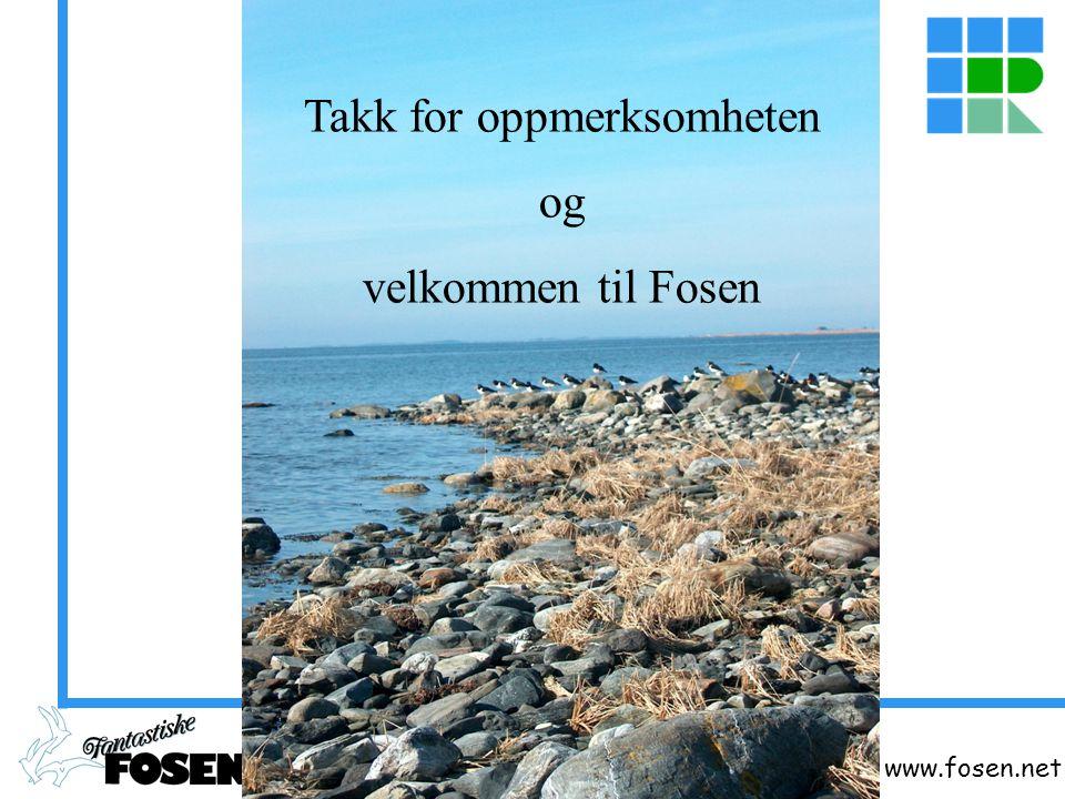 www.fosen.net Takk for oppmerksomheten og velkommen til Fosen