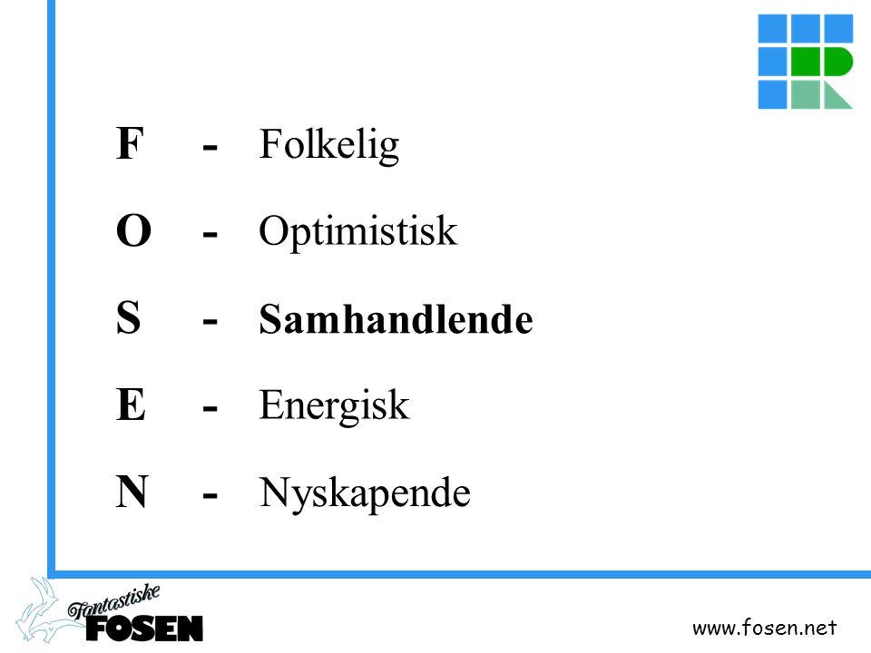 www.fosen.net F-O-S-E-N-F-O-S-E-N- Folkelig Optimistisk Samhandlende Energisk Nyskapende