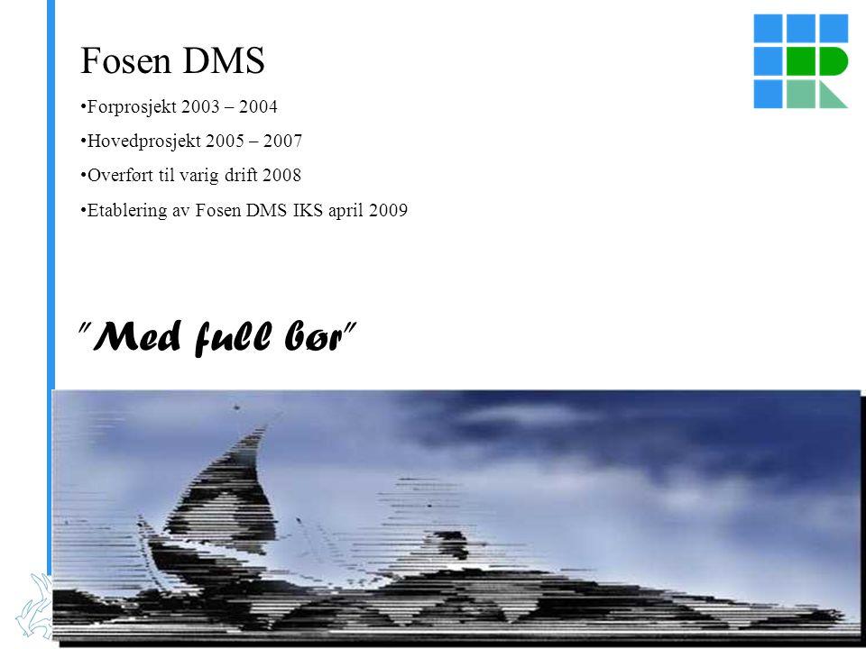 www.fosen.net Fosen DMS Forprosjekt 2003 – 2004 Hovedprosjekt 2005 – 2007 Overført til varig drift 2008 Etablering av Fosen DMS IKS april 2009 Med full bør