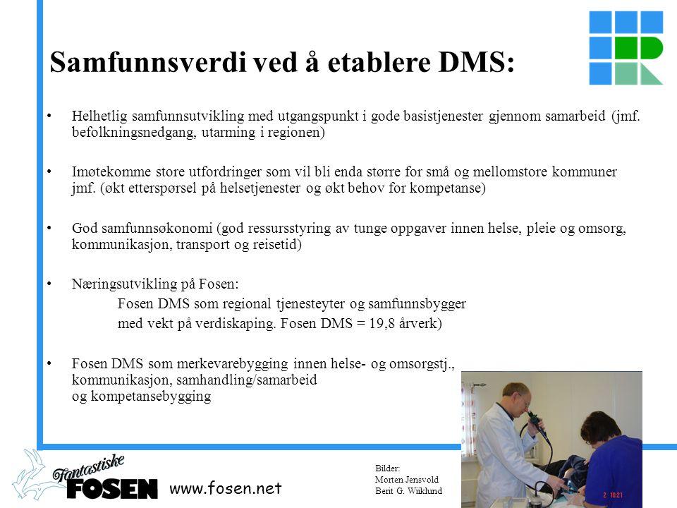www.fosen.net Samfunnsverdi ved å etablere DMS: Helhetlig samfunnsutvikling med utgangspunkt i gode basistjenester gjennom samarbeid (jmf.