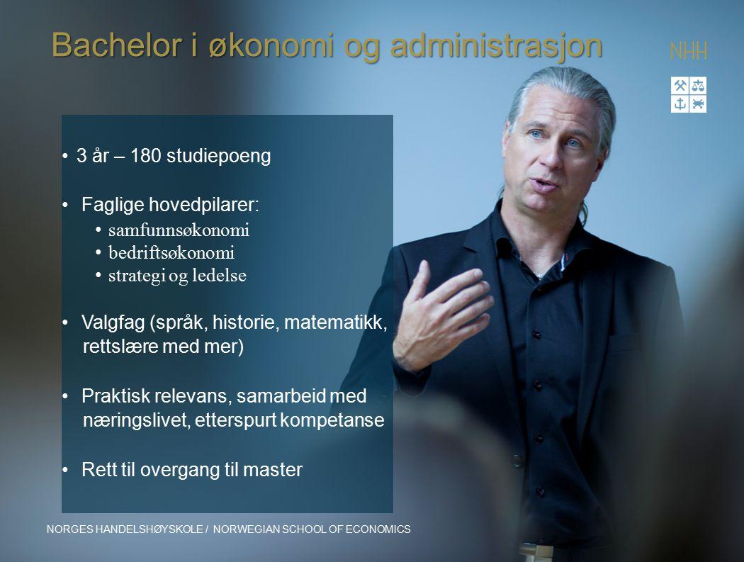 NORGES HANDELSHØYSKOLE / NORWEGIAN SCHOOL OF ECONOMICS Bachelor i økonomi og administrasjon 3 år – 180 studiepoeng Faglige hovedpilarer: samfunnsøkono