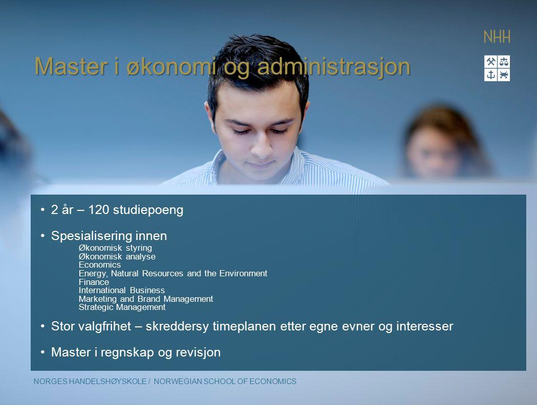 Master i økonomi og administrasjon NORGES HANDELSHØYSKOLE / NORWEGIAN SCHOOL OF ECONOMICS 2 år – 120 studiepoeng Spesialisering innen Økonomisk styrin