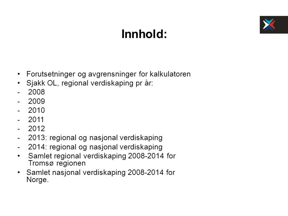 Innhold: Forutsetninger og avgrensninger for kalkulatoren Sjakk OL, regional verdiskaping pr år: - 2008 - 2009 - 2010 - 2011 - 2012 - 2013: regional o
