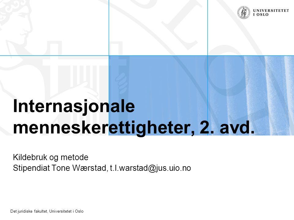 Det juridiske fakultet, Universitetet i Oslo Internasjonale menneskerettigheter, 2. avd. Kildebruk og metode Stipendiat Tone Wærstad, t.l.warstad@jus.