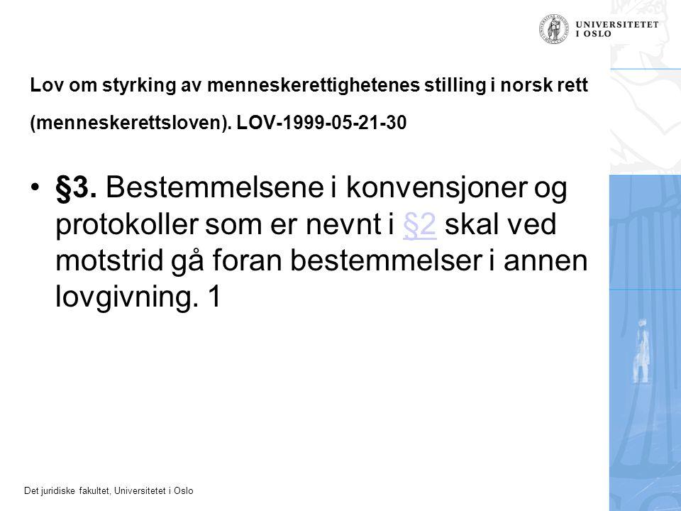 Det juridiske fakultet, Universitetet i Oslo Lov om styrking av menneskerettighetenes stilling i norsk rett (menneskerettsloven). LOV-1999-05-21-30 §3