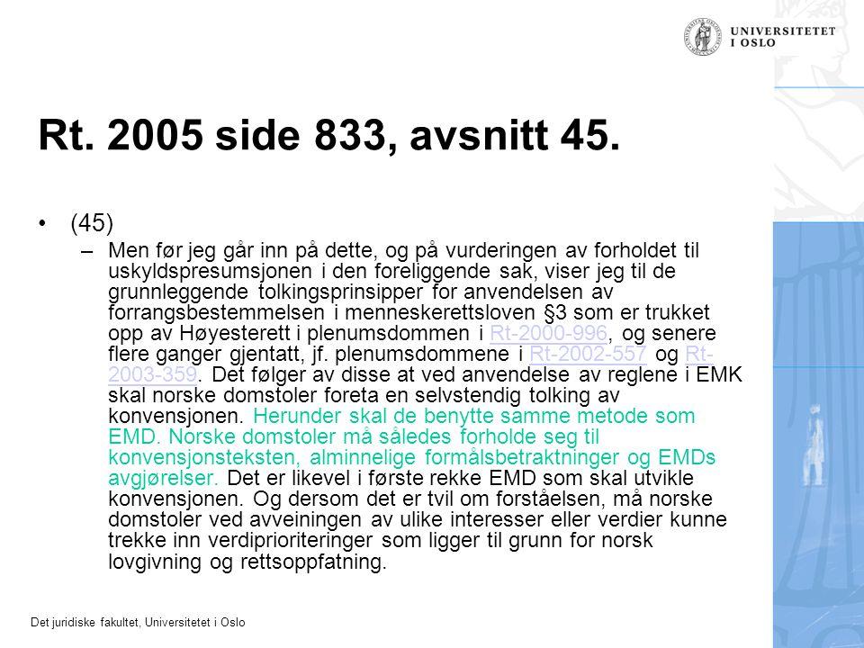 Det juridiske fakultet, Universitetet i Oslo Rt. 2005 side 833, avsnitt 45. (45) –Men før jeg går inn på dette, og på vurderingen av forholdet til usk
