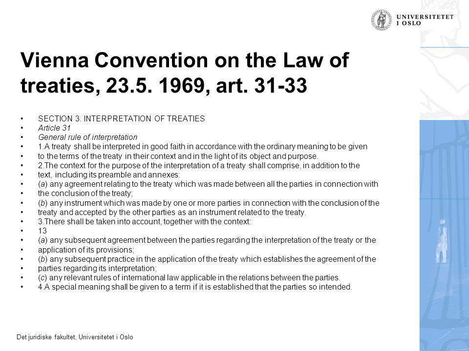 Det juridiske fakultet, Universitetet i Oslo Vienna Convention on the Law of treaties, 23.5. 1969, art. 31-33 SECTION 3. INTERPRETATION OF TREATIES Ar