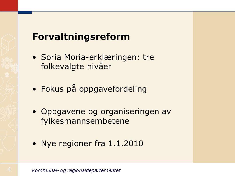 Kommunal- og regionaldepartementet 4 Forvaltningsreform Soria Moria-erklæringen: tre folkevalgte nivåer Fokus på oppgavefordeling Oppgavene og organiseringen av fylkesmannsembetene Nye regioner fra 1.1.2010