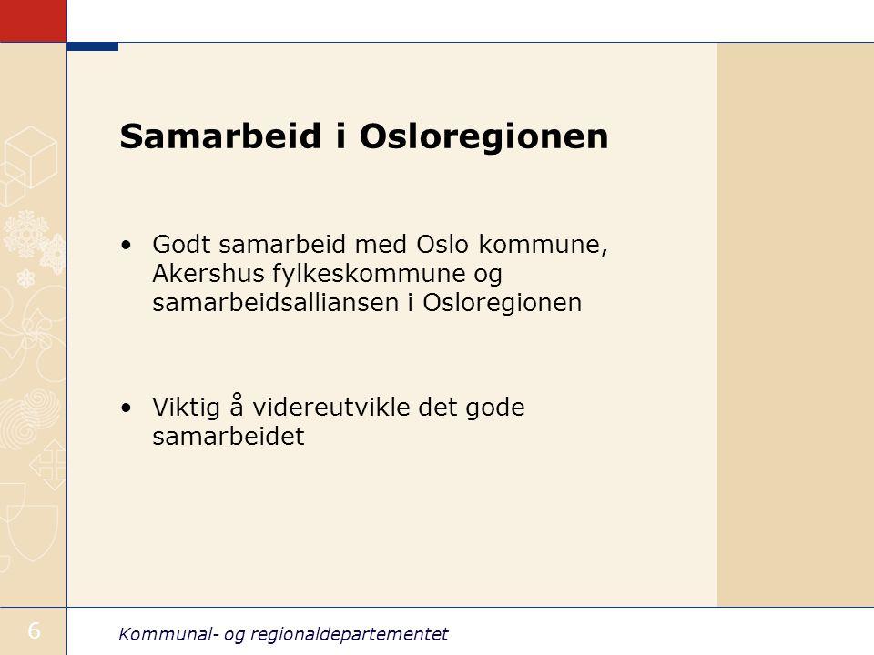 Kommunal- og regionaldepartementet 6 Samarbeid i Osloregionen Godt samarbeid med Oslo kommune, Akershus fylkeskommune og samarbeidsalliansen i Osloregionen Viktig å videreutvikle det gode samarbeidet