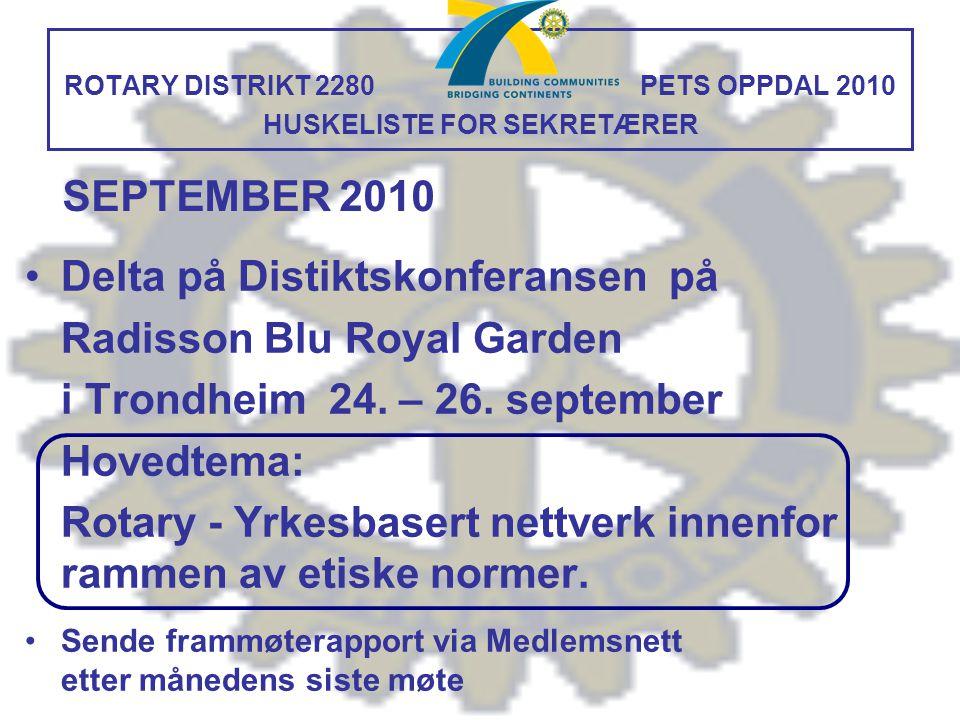 ROTARY DISTRIKT 2280 PETS OPPDAL 2010 HUSKELISTE FOR SEKRETÆRER Delta på Distiktskonferansen på Radisson Blu Royal Garden i Trondheim 24. – 26. septem