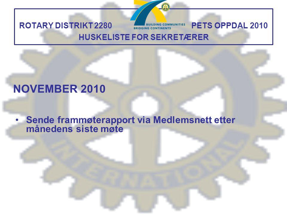 ROTARY DISTRIKT 2280 PETS OPPDAL 2010 HUSKELISTE FOR SEKRETÆRER Sende frammøterapport via Medlemsnett etter månedens siste møte NOVEMBER 2010