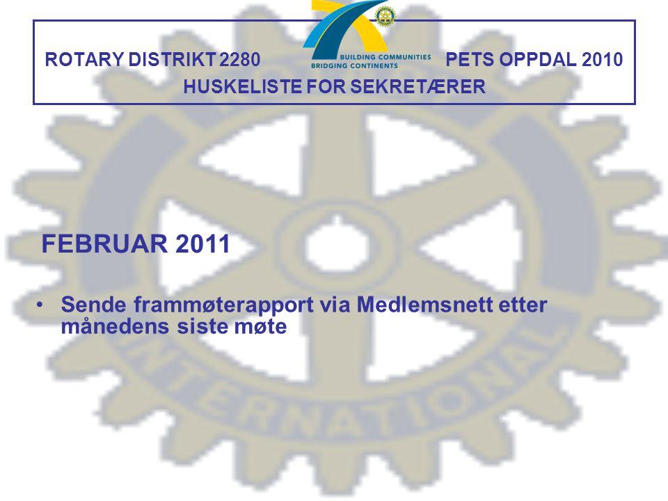 ROTARY DISTRIKT 2280 PETS OPPDAL 2010 HUSKELISTE FOR SEKRETÆRER Sende frammøterapport via Medlemsnett etter månedens siste møte FEBRUAR 2011