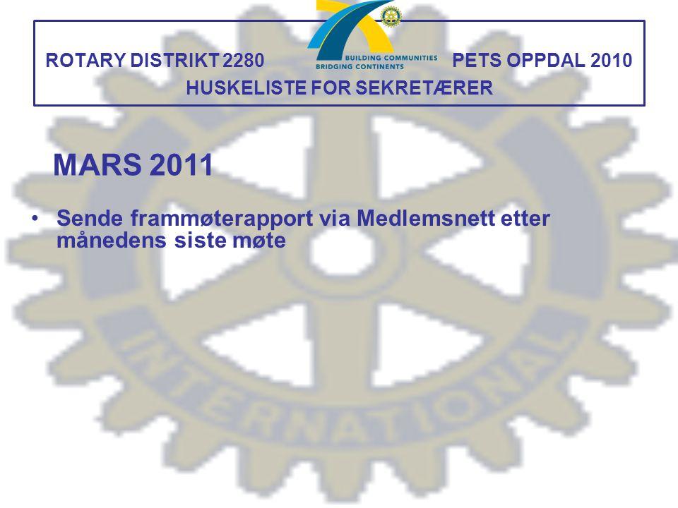 ROTARY DISTRIKT 2280 PETS OPPDAL 2010 HUSKELISTE FOR SEKRETÆRER Sende frammøterapport via Medlemsnett etter månedens siste møte MARS 2011