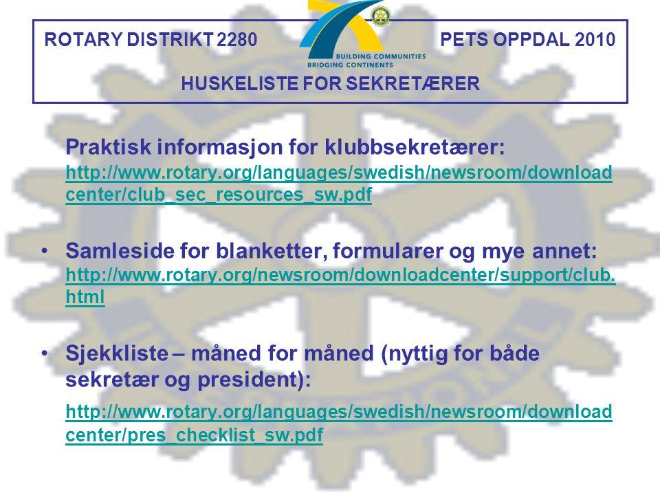 ROTARY DISTRIKT 2280 PETS OPPDAL 2010 HUSKELISTE FOR SEKRETÆRER Praktisk informasjon for klubbsekretærer: http://www.rotary.org/languages/swedish/news