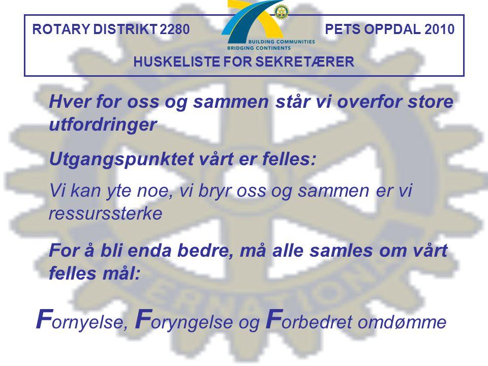 ROTARY DISTRIKT 2280 PETS OPPDAL 2010 HUSKELISTE FOR SEKRETÆRER Hver for oss og sammen står vi overfor store utfordringer Utgangspunktet vårt er felle