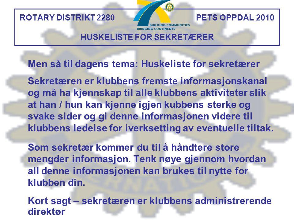 ROTARY DISTRIKT 2280 PETS OPPDAL 2010 HUSKELISTE FOR SEKRETÆRER Praktisk informasjon for klubbsekretærer: http://www.rotary.org/languages/swedish/newsroom/download center/club_sec_resources_sw.pdf http://www.rotary.org/languages/swedish/newsroom/download center/club_sec_resources_sw.pdf Samleside for blanketter, formularer og mye annet: http://www.rotary.org/newsroom/downloadcenter/support/club.