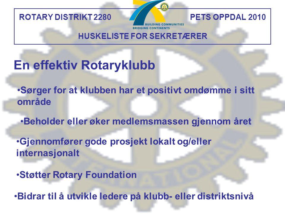ROTARY DISTRIKT 2280 PETS OPPDAL 2010 HUSKELISTE FOR SEKRETÆRER En effektiv Rotaryklubb Sørger for at klubben har et positivt omdømme i sitt område Be
