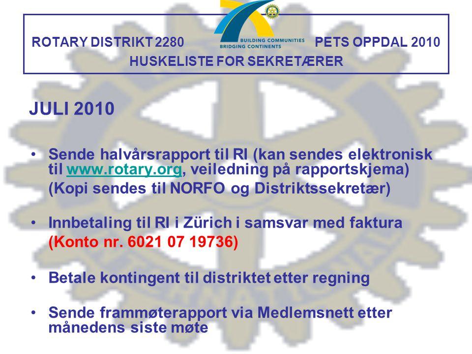 ROTARY DISTRIKT 2280PETS OPPDAL 2010 HUSKELISTE FOR SEKRETÆRER Sende halvårsrapport til RI (kan sendes elektronisk til www.rotary.org, veiledning på r