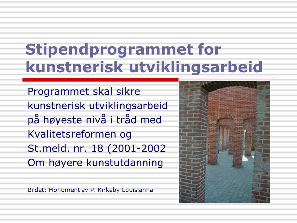 Stipendprogrammet for kunstnerisk utviklingsarbeid Programmet skal sikre kunstnerisk utviklingsarbeid på høyeste nivå i tråd med Kvalitetsreformen og