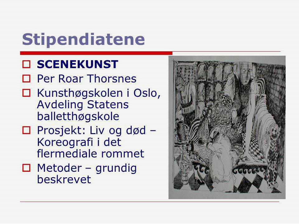 Stipendiatene  SCENEKUNST  Per Roar Thorsnes  Kunsthøgskolen i Oslo, Avdeling Statens balletthøgskole  Prosjekt: Liv og død – Koreografi i det fle