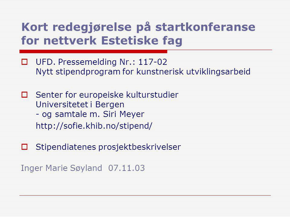Kort redegjørelse på startkonferanse for nettverk Estetiske fag  UFD. Pressemelding Nr.: 117-02 Nytt stipendprogram for kunstnerisk utviklingsarbeid