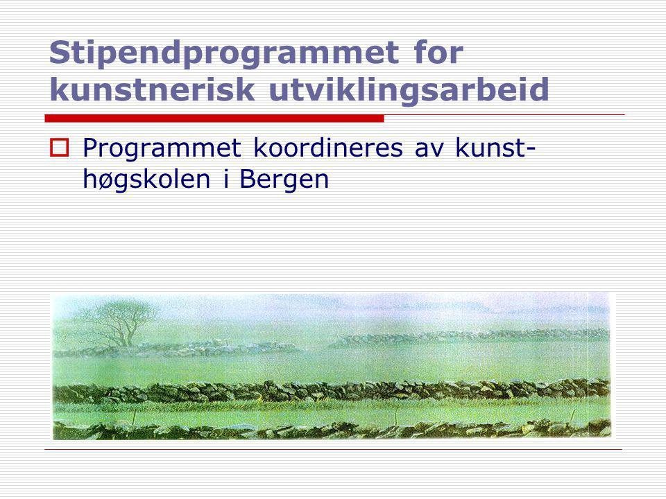 Stipendprogrammet for kunstnerisk utviklingsarbeid  Programmet koordineres av kunst- høgskolen i Bergen