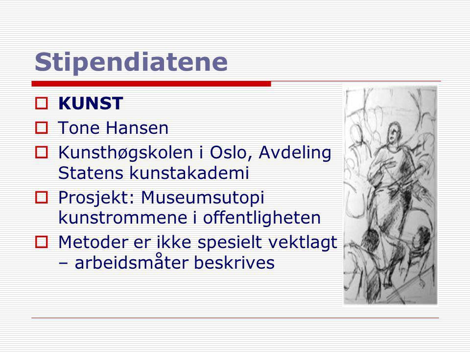 Stipendiatene  KUNST  Tone Hansen  Kunsthøgskolen i Oslo, Avdeling Statens kunstakademi  Prosjekt: Museumsutopi kunstrommene i offentligheten  Me