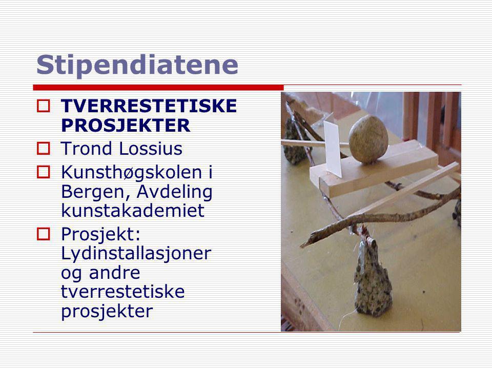 Stipendiatene  TVERRESTETISKE PROSJEKTER  Trond Lossius  Kunsthøgskolen i Bergen, Avdeling kunstakademiet  Prosjekt: Lydinstallasjoner og andre tv