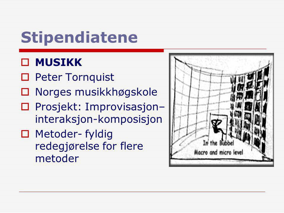 Stipendiatene  MUSIKK  Peter Tornquist  Norges musikkhøgskole  Prosjekt: Improvisasjon– interaksjon-komposisjon  Metoder- fyldig redegjørelse for