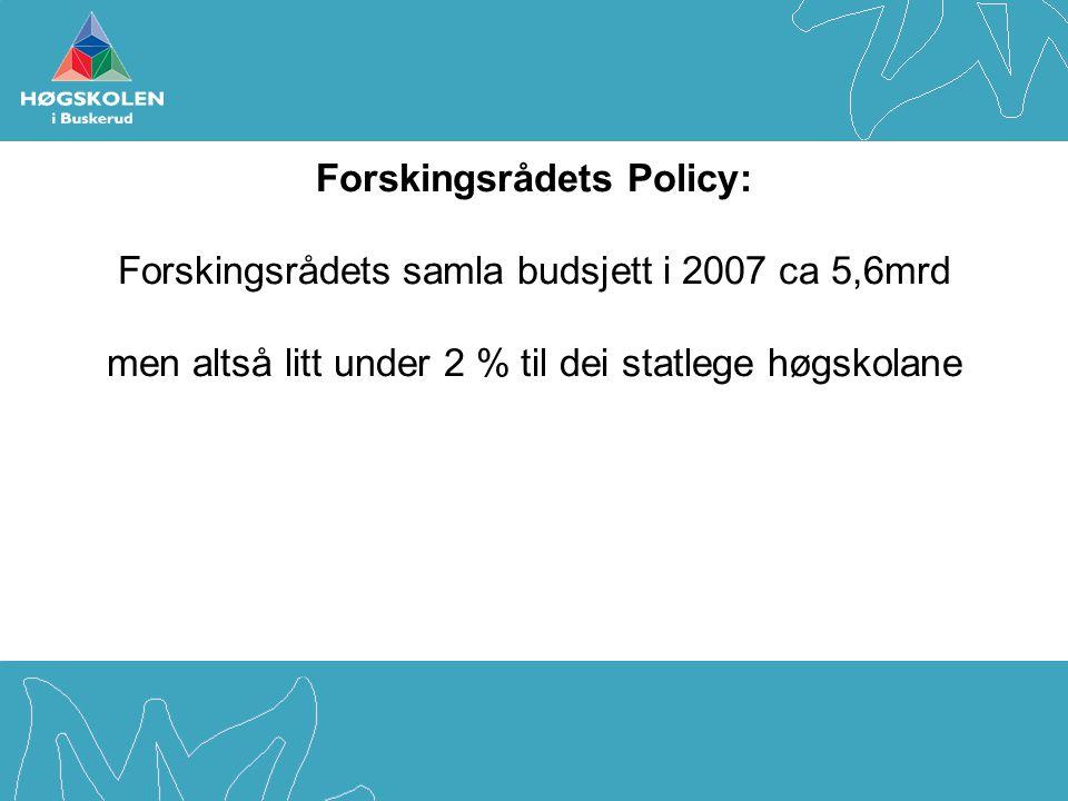 Forskingsrådets Policy: Forskingsrådets samla budsjett i 2007 ca 5,6mrd men altså litt under 2 % til dei statlege høgskolane