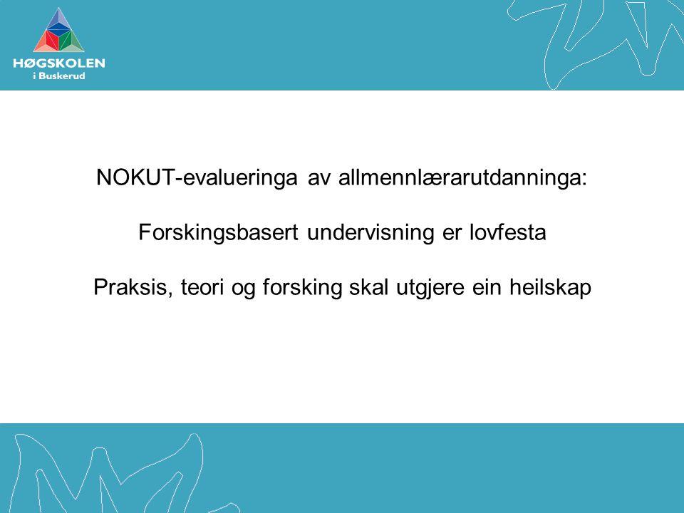 NOKUT-evalueringa av allmennlærarutdanninga: Forskingsbasert undervisning er lovfesta Praksis, teori og forsking skal utgjere ein heilskap