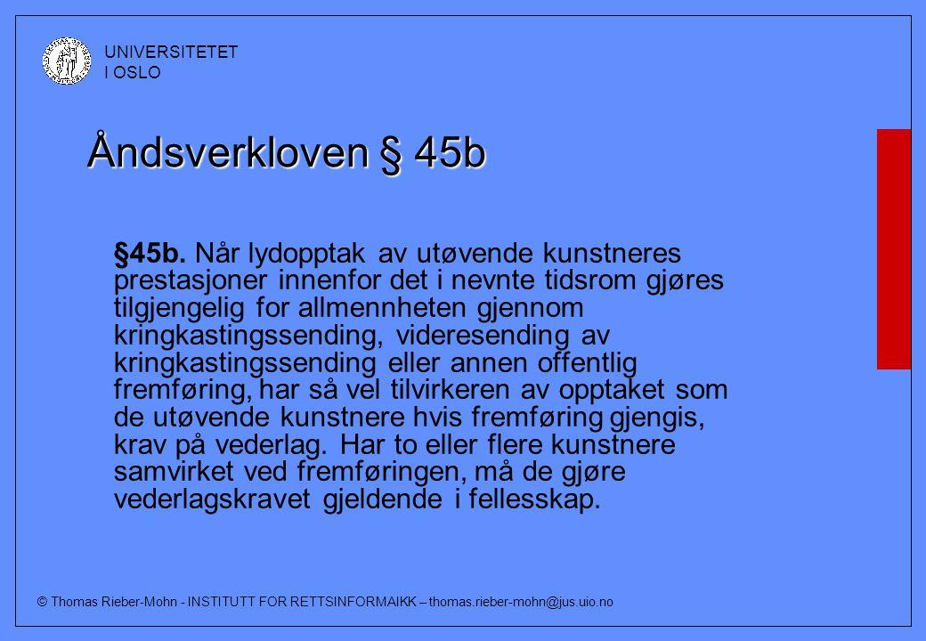 © Thomas Rieber-Mohn - INSTITUTT FOR RETTSINFORMAIKK – thomas.rieber-mohn@jus.uio.no UNIVERSITETET I OSLO Åndsverkloven § 45b §45b.